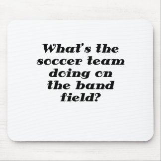 Whats the Soccer Team doing on the Band Field Mouse Pad