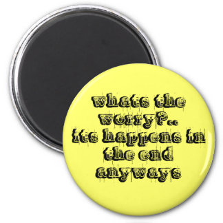 whats the worry?..its happens in the end anyways 2 inch round magnet