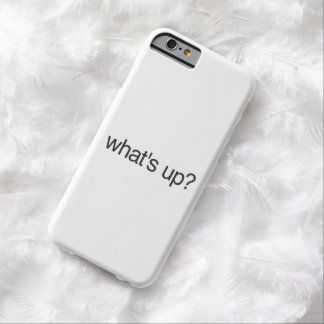 what's up? barely there iPhone 6 case