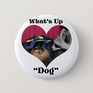 What's Up Dog Pinback Button