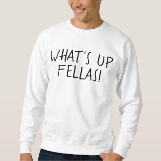 What's Up Fellas! Sweatshirt