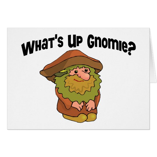 What's Up Gnomie Card