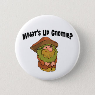 What's Up Gnomie Pinback Button