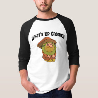 What's Up Gnomie Tee Shirt