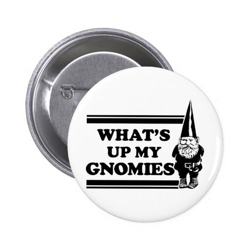 What's Up My Gnomies Buttons