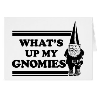 What's Up My Gnomies Card