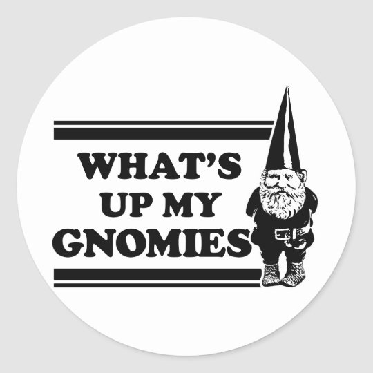 What's Up My Gnomies Classic Round Sticker
