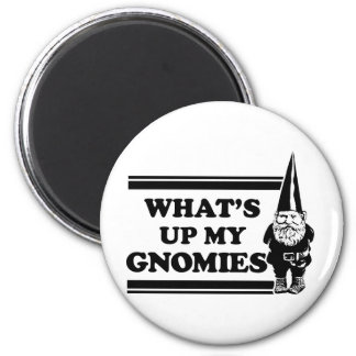 What's Up My Gnomies Magnet