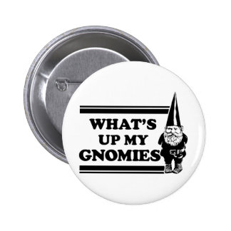 What's Up My Gnomies Pinback Button