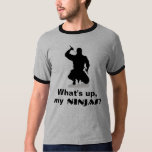 What's up, my Ninjas? T-Shirt