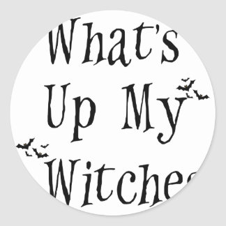 WHAT's Up My Witches Classic Round Sticker