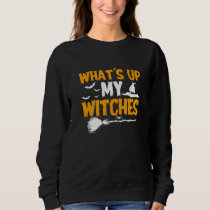 What's Up My Witches | Halloween Sweatshirt