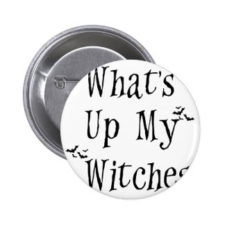WHAT's Up My Witches Pinback Button