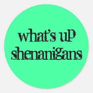 what's up shenanigans classic round sticker