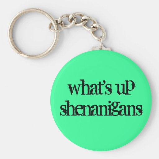 what's up shenanigans key chain