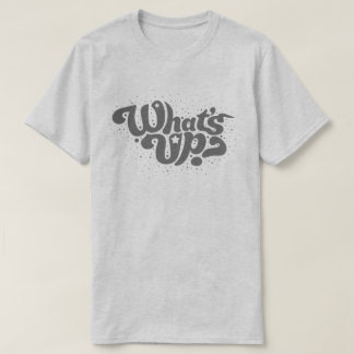 What's up tee shirt