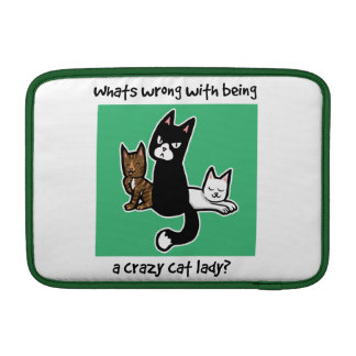 Whats wrong with being a crazy cat lady MacBook sleeve