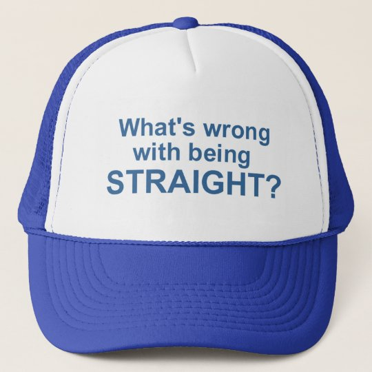 What's Wrong with Being Straight? Trucker Hat