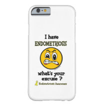 What's Your Excuse...Endometriosis Barely There iPhone 6 Case