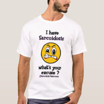What's Your Excuse...Sarcoidosis T-Shirt