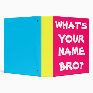 What's Your Name Bro? Binder