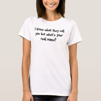 WHAT'S YOUR REAL NAME? T-Shirt