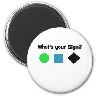What's Your Sign? 2 Inch Round Magnet