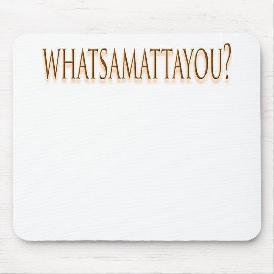 whattsamattayou funny mouse pad