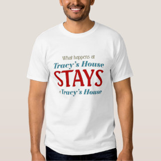 Whay happens at Tracy's house T-Shirt