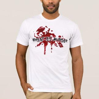 WHEAT IS MURDER T-Shirt