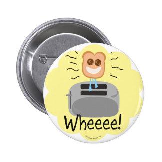 Wheeee! happy Toast! Pinback Button