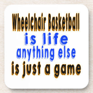 Wheelchair Basketball is life anything else is jus Drink Coasters
