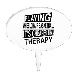 WHEELCHAIR BASKETBALL IT IS CHEAPER THAN THERAPY CAKE TOPPER