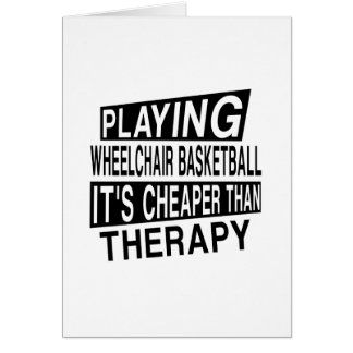 WHEELCHAIR BASKETBALL IT IS CHEAPER THAN THERAPY CARD