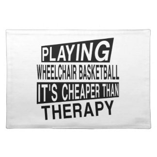 WHEELCHAIR BASKETBALL IT IS CHEAPER THAN THERAPY PLACEMAT