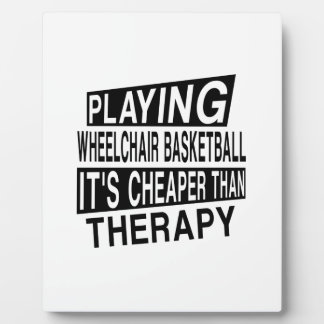 WHEELCHAIR BASKETBALL IT IS CHEAPER THAN THERAPY PLAQUE