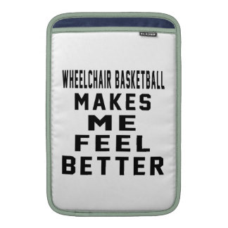 Wheelchair Basketball Makes Me Feel Better MacBook Air Sleeve