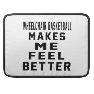 Wheelchair Basketball Makes Me Feel Better Sleeve For MacBooks