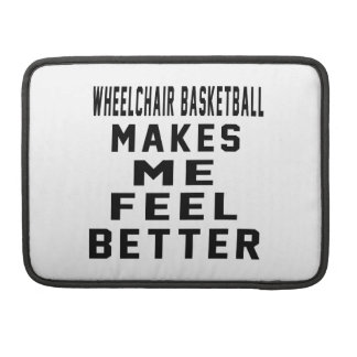 Wheelchair Basketball Makes Me Feel Better MacBook Pro Sleeve