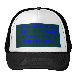 WHEELCHAIR LIFE AINT THAT BAD. IT'S YOU THAT'S ... TRUCKER HAT