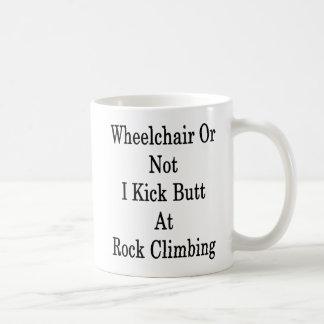 Wheelchair Or Not I Kick Butt At Rock Climbing Coffee Mug