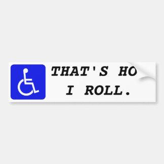 Wheelchair - That's how I roll. Bumpersticker Bumper Sticker