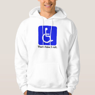 Wheelchair - That's how I roll. Sweatshirt