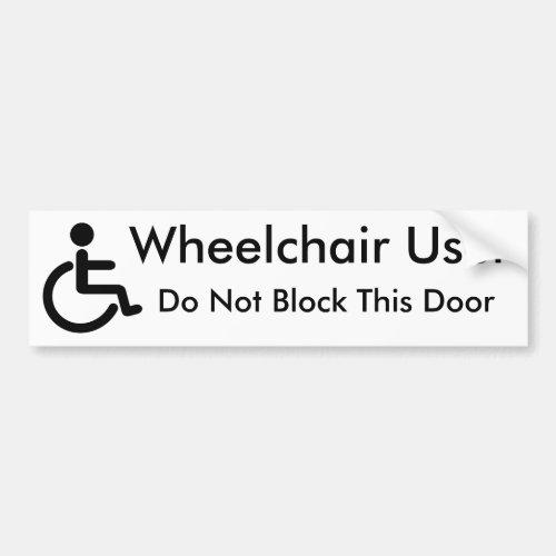Wheelchair User _ Do Not Block Door Bumper Sticker