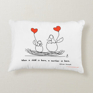 """When a child is born, a mother is born."" Pillow"