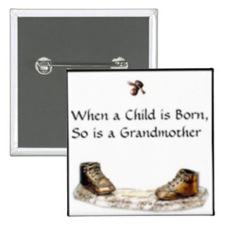 When a Child is born...grandmother Pinback Button