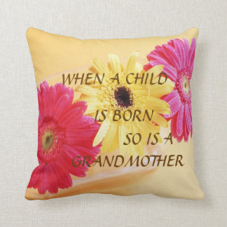 """""""WHEN A CHILD IS BORN SO IS A GRANDMOTHER"""" PILLOW"""