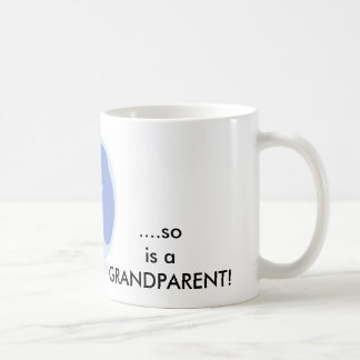 When a child is born, so is a grandparent. coffee mug