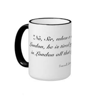 When a man is tired of London he is tired of life Ringer Mug