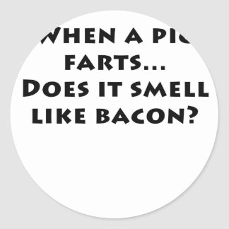 When a Pig Farts Does it Smell Like Bacon Classic Round Sticker